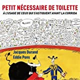 Petit nécessaire de toilette - A l'usage de ceux qui s'astiquent avant la corrida