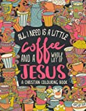 A Christian Colouring Book: Coffee & Jesus Adult Coloring Book with Modern Calligraphy & Lettering Design Featuring Tea & Cupcake Doodles: Volume 5 ... for Relaxation, Prayer & Stress Relief)