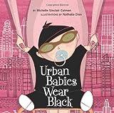 Urban Babies Wear Black: Written by Michelle Sinclair Colman, 2005 Edition, (Brdbk) Publisher: Tricycle Press [Board book]