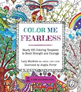 Color Me Fearless: Nearly 100 Coloring Templates to Boost Strength and Courage (Zen Coloring Book)