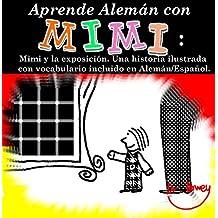 Aprende Alemán con Mimi: Mimi y la exposición. Una historia ilustrada con vocabulario incluido en Alemán/Español. (Mimi es-de nº 2)