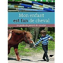 Mon enfant est fan de cheval. Le Guide du parent de cavalier