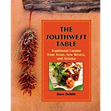 Southwest Table: Traditional Cuisine From Texas, New Mexico, And Arizona by Dave Dewitt (2011-05-03)