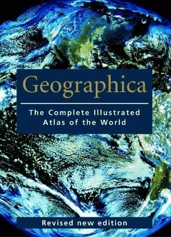 Geographica: The Complete Illustrated Atlas of the World (Encyclopedia) 2nd (second) Revised Edition published by Ullmann Publishing (2004)