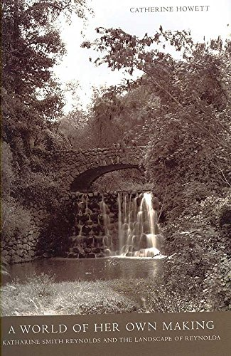 [(A World of Her Own Making : Katharine Smith Reynolds Johnston and the Landscape of Reynolda)] [By (author) Catherine Howett] published on (June, 2007)