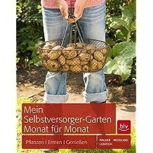 Mein Selbstversorger-Garten Monat für Monat: Pflanzen, Pflegen, Ernten