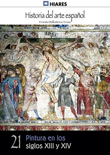 Pintura en los siglos XIII y XIV (Historia del Arte Español nº 21) por Ernesto Ballesteros Arranz