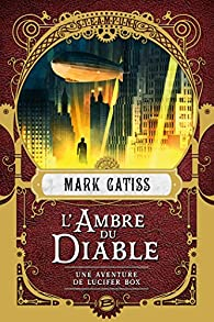 Une aventure de Lucifer Box, tome 2 : L'Ambre du diable par Mark Gatiss