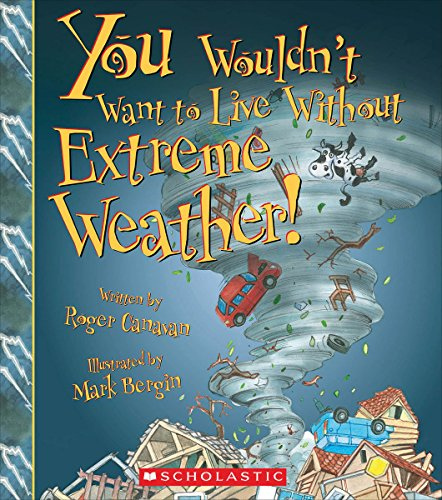 You Wouldn't Want to Live Without Extreme Weather! (You Wouldn't Want to Live Without...)