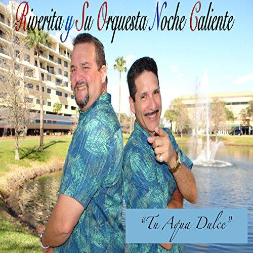 Tu Agua Dulce - Riverita Y Su Orquesta Noche Caliente
