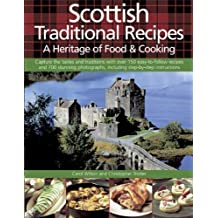 Scottish Traditional Recipes: A Heritage of Food & Cooking: Capture The Tastes And Traditions With Over 150 Easy-To-Follow Recipes And 700 Stunning Photographs, Including Step-By-Step Instructions by Carol Wilson (2014-07-07)