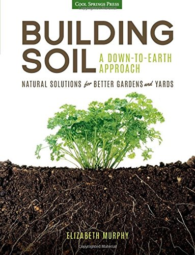 building-soil-a-down-to-earth-approach-natural-solutions-for-better-gardens-yards