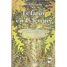 Le latin en 15 leçons : Grammaire fondamentale, Exercices et versions corrigés, Lexique latin-français