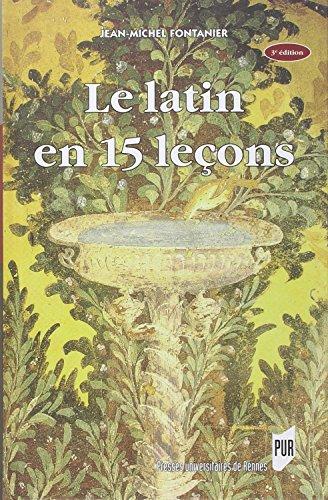 Le latin en 15 leçons : Grammaire fondamentale, Exercices et versions corrigés, Lexique latin-français par Jean-Michel Fontanier