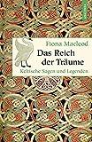 Das Reich der Träume - Keltische Sagen und Legenden (Geschenkbuch Weisheit) - Fiona Macleod