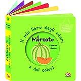 Il mercato. Il mio libro degli odori e dei colori. Nuova ediz.