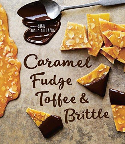 Caramel, Fudge, Toffee & Brittle: Secrets of a Confectioner (Englisch Candy Caramel)