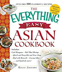 The Everything Easy Asian Cookbook: Includes Crab Rangoon, Pad Thai Shrimp, Quick and Easy Hot and Sour Soup, Beef with Broccoli, Coconut Rice...and Hundreds More! (Everything: Cooking) by Kelly Jaggers (2015-08-09)