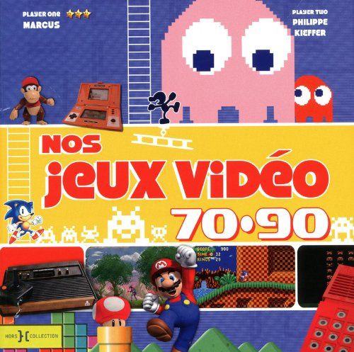 Nos Jeux Video 70-90 par LACOMBE Marc