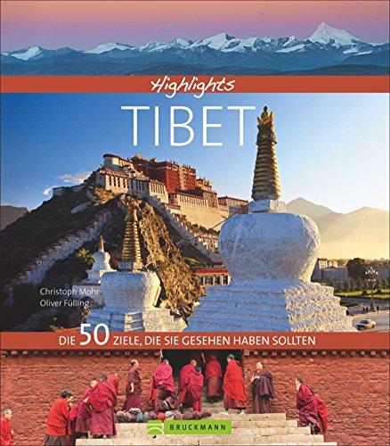 Bildband: Highlights Tibet. Die 50 Ziele, die Sie gesehen haben sollten. Ein Reiseführer auf den Spuren des Dalai Lama. Alle Sehenswürdigkeiten von Lhasa bis zum Mount Everest Base Camp.