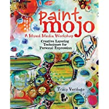 Paint Mojo - A Mixed-Media Workshop: Creative Layering Techniques for Personal Expression by Tracy Verdugo (2014-07-18)
