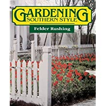 Gardening Southern Style by Felder Rushing (1987-03-01)
