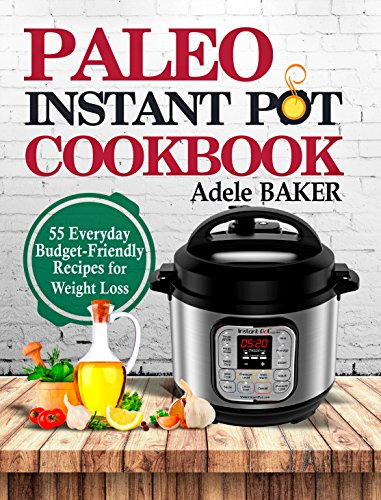 Paleo Instant Pot Cookbook: 55 Everyday Budget-Friendly Recipes for Weight Loss. (Slow-carb diet, instant pot paleo recipe book) (English Edition)