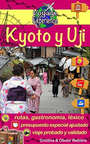 Kyoto y Uji: Kioto y Uji, hermosas ciudades de Japón con historia y fascinantes tradiciones (Voyage Experience nº 1) (Spanish Edition)