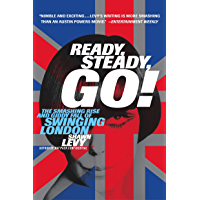 Ready, Steady, Go!: The Smashing Rise and Giddy Fall of Swinging London (English Edition)