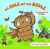 Die Eule mit der Beule - Ein Liederhörbuch für