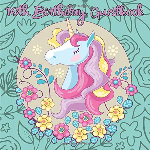 16th Birthday Guestbook: Unicorn Birthday Party Guest Book Celebration Log for Signing and Leaving Special Messages