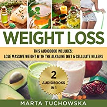 Weight Loss: 2 in 1 Bundle: How to Lose Massive Weight with the Alkaline Diet + Cellulite Killers