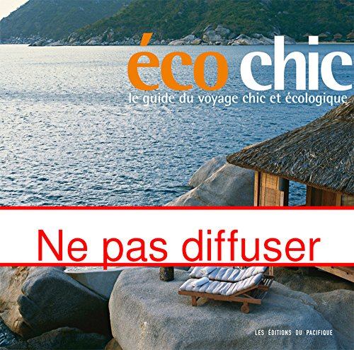 Ecochic. Le guide du voyage chic et écologique