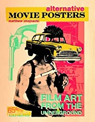 Alternative Movie Posters: Film Art from the Underground by Matthew Chojnacki (2013-10-28)