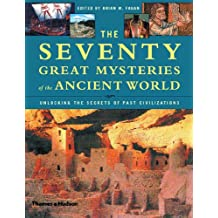 Seventy Great Mysteries of the Ancient World: Unlocking the Secrets of Past Civilizations