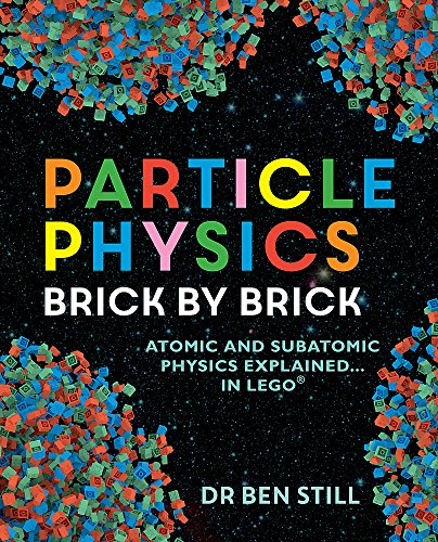 Particle Physics Brick by Brick por Dr Ben Still