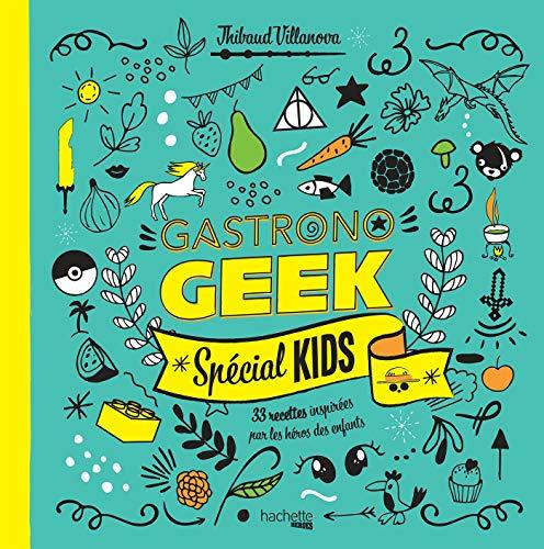 Gastronogeek spécial kids: 33 recettes inspirées par les héros des enfants