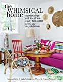 The Whimsical Home: Interior Design with Thrift Store Finds, Flea Market Gems, and Recycled Goods (English Edition)