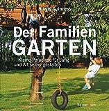 Der Familiengarten: Kleine Paradiese für Jung und Alt selber gestalten