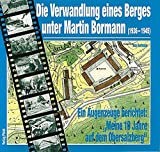 Die Verwandlung eines Berges unter Martin Bormann: Ein Augenzeuge berichtet: Meine 10 Jahre auf dem Obersalzberg