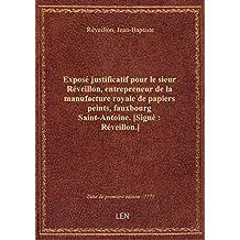 Exposé justificatif pour le sieur Réveillon, entrepreneur de la manufacture royale de papiers peints
