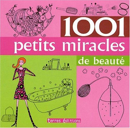 1001 Petits Miracles de Beaute