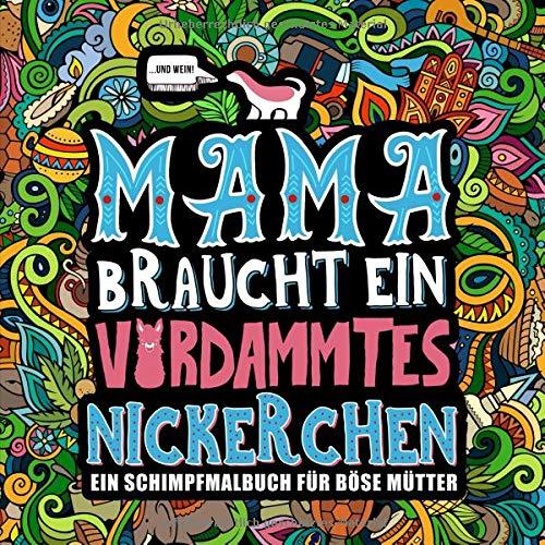 Mama braucht ein verdammtes Nickerchen: Ein Schimpfmalbuch für böse Mütter -