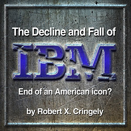the-decline-and-fall-of-ibm-end-of-an-american-icon