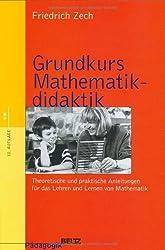 Grundkurs Mathematikdidaktik: Theoretische und praktische Anleitungen für das Lehren und Lernen von Mathematik (Beltz Grüne Reihe)