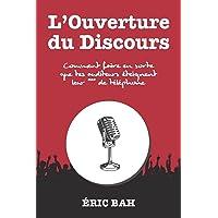 L'Ouverture du Discours: Manuel d'éloquence et de rhétorique pour la prise de parole en public   Exercices pratiques d…