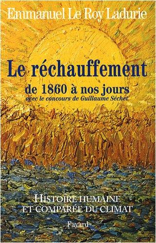 Histoire humaine et comparée du climat : Tome 3, Le réchauffement de 1860 à nos jours