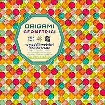 Origami geometrici. 10 modelli modulari facili da creare. Ediz. a colori