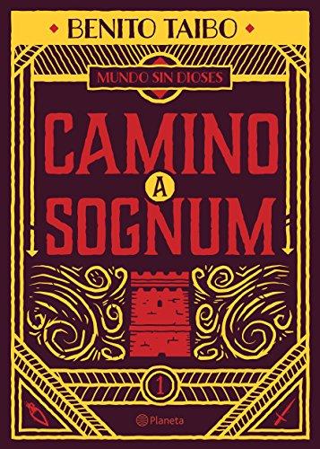 Mundo Sin Dioses 1. Camino a Sognum (Mundo Sin Dioses / World Without Gods) por Benito Taibo