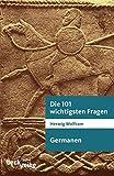 Die 101 wichtigsten Fragen - Germanen - Herwig Wolfram
